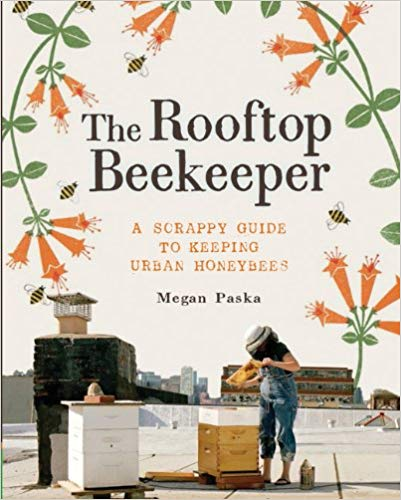 Buy The Rooftop Beekeeper: A Scrappy Guide to Keeping Urban Honeybees